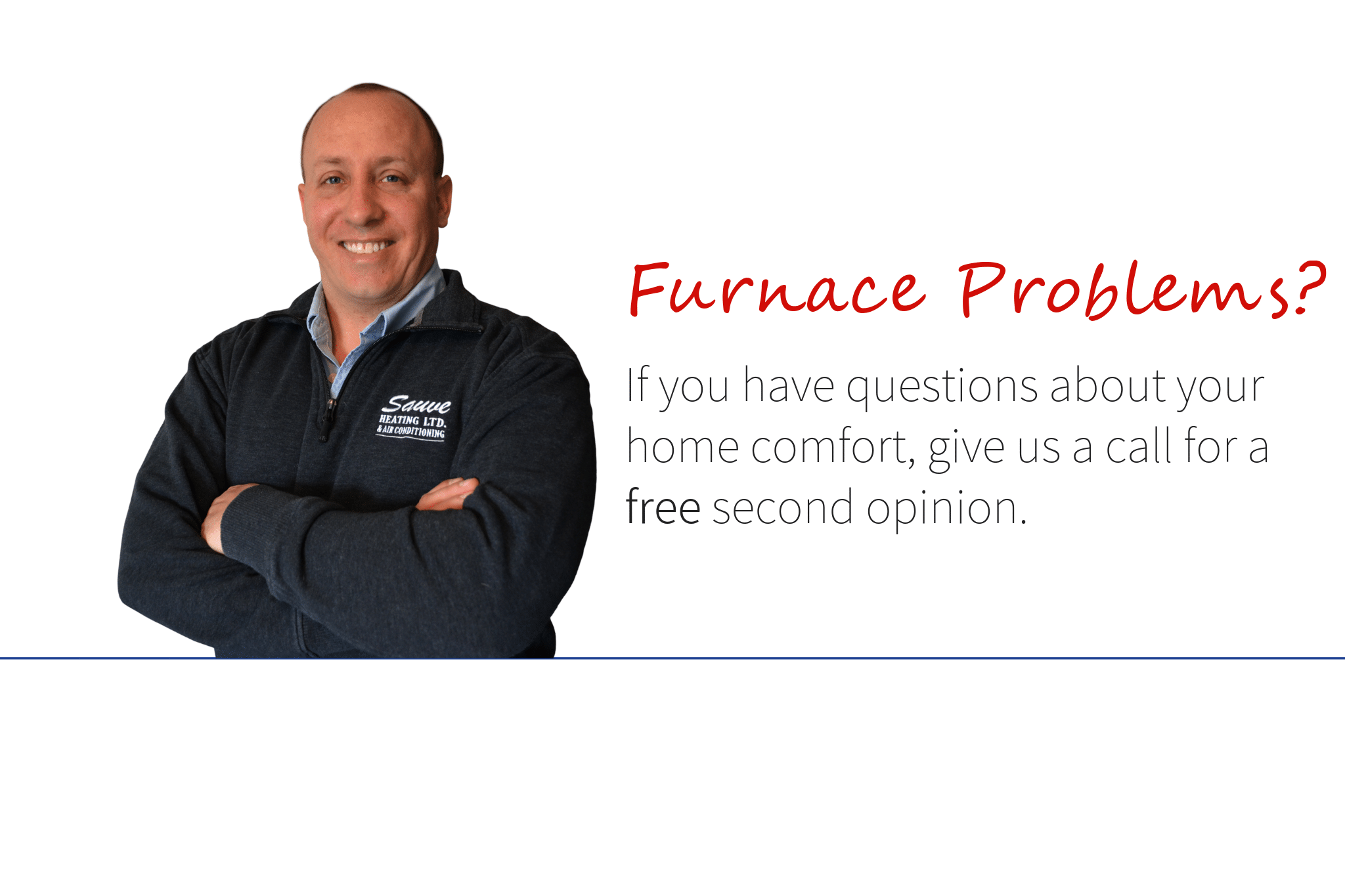 Sauve Heating will provide a free second opinion on any of your HVAC questions